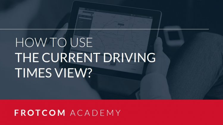 How to use the Current driving times view? - Frotcom